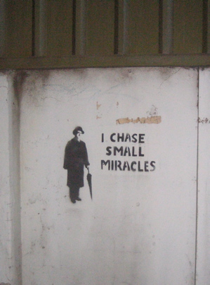 I chase small miracles